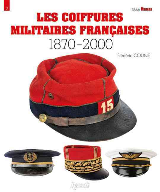 Les Coiffures Militaires Francaises 1870-2000 By Coune, Frederic